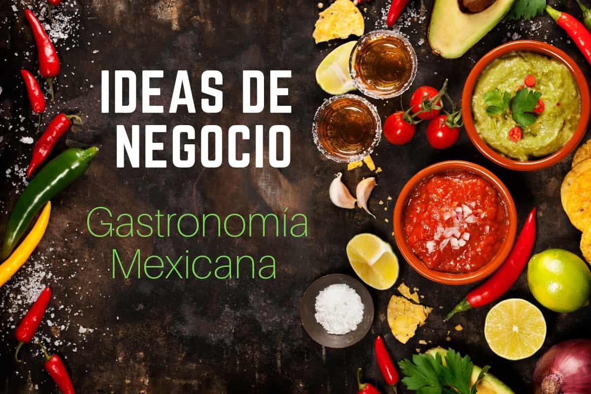 ¡La Cocina Mexicana Al Alza! Ideas Para Emprendedores